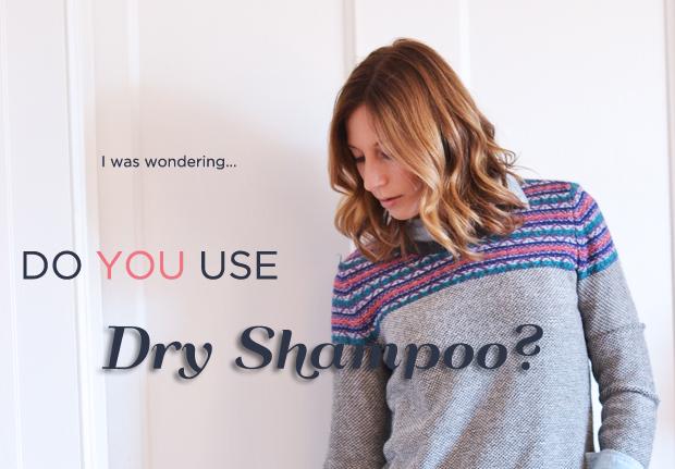 Do you use dry shampoo?